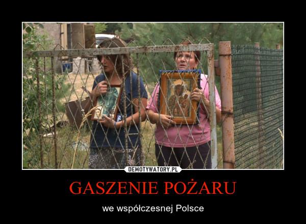 GASZENIE POŻARU – we współczesnej Polsce