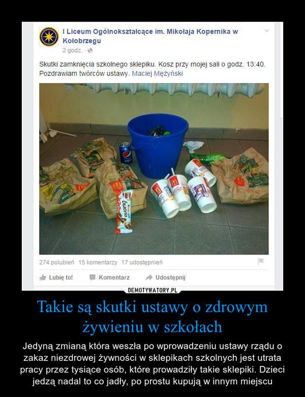 Takie są skutki ustawy o zdrowym żywieniu w szkołach – Jedyną zmianą która weszła po wprowadzeniu ustawy rządu o zakaz niezdrowej żywności w sklepikach szkolnych jest utrata pracy przez tysiące osób, które prowadziły takie sklepiki. Dzieci jedzą nadal to co jadły, po prostu kupują w innym miejscu