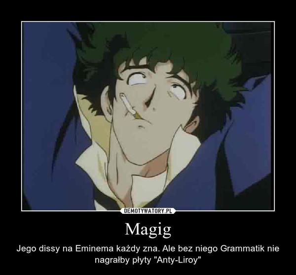 """Magig – Jego dissy na Eminema każdy zna. Ale bez niego Grammatik nie nagrałby płyty """"Anty-Liroy"""""""