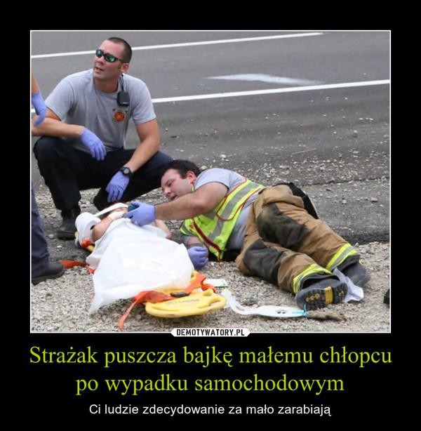 Strażak puszcza bajkę małemu chłopcu po wypadku samochodowym – Ci ludzie zdecydowanie za mało zarabiają