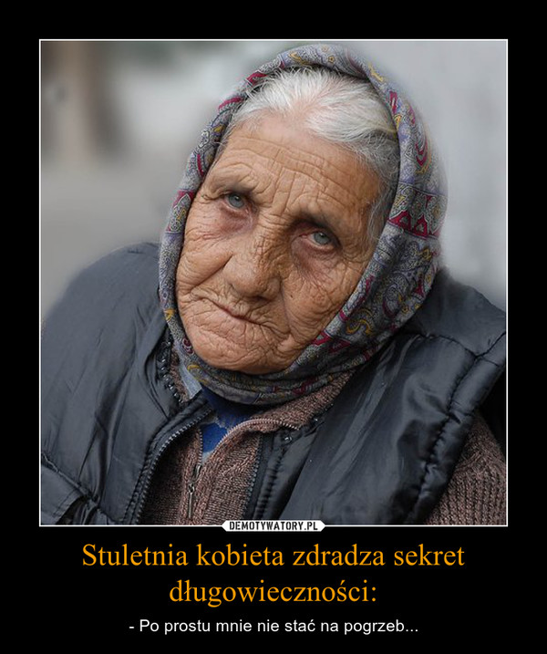 Stuletnia kobieta zdradza sekret długowieczności: – - Po prostu mnie nie stać na pogrzeb...
