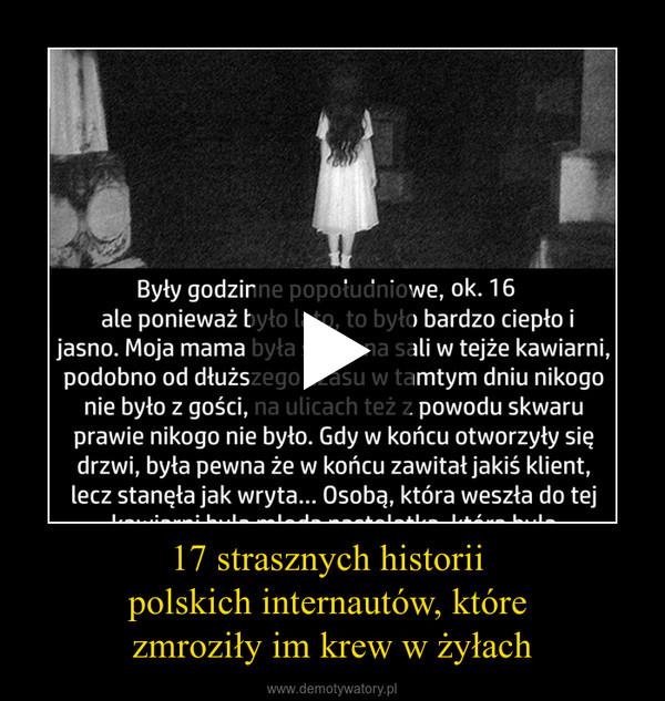 17 strasznych historii polskich internautów, które zmroziły im krew w żyłach –