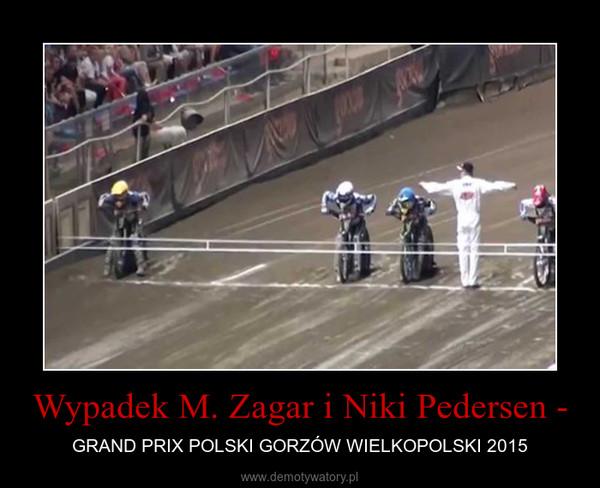 Wypadek M. Zagar i Niki Pedersen - – GRAND PRIX POLSKI GORZÓW WIELKOPOLSKI 2015