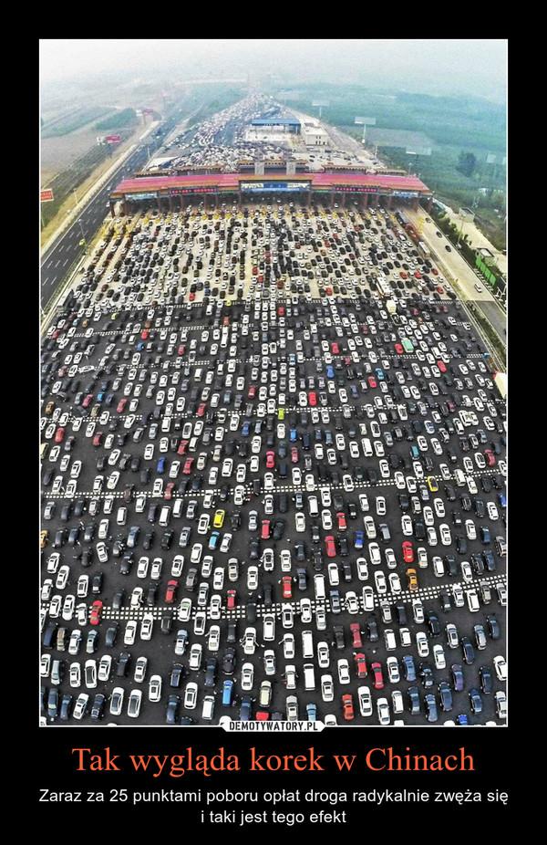 Tak wygląda korek w Chinach – Zaraz za 25 punktami poboru opłat droga radykalnie zwęża sięi taki jest tego efekt