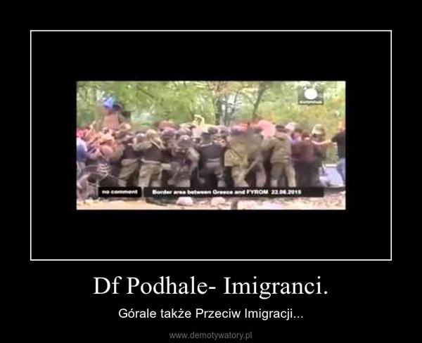 Df Podhale- Imigranci. – Górale także Przeciw Imigracji...