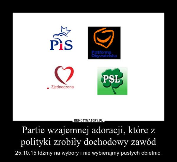 Partie wzajemnej adoracji, które z polityki zrobiły dochodowy zawód – 25.10.15 Idźmy na wybory i nie wybierajmy pustych obietnic.