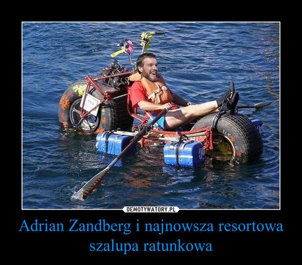 Adrian Zandberg i najnowsza resortowa szalupa ratunkowa –