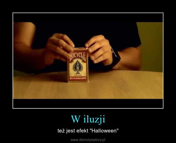 """W iluzji – też jest efekt """"Halloween"""""""
