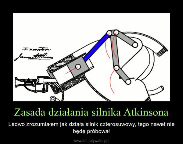 Zasada działania silnika Atkinsona – Ledwo zrozumiałem jak działa silnik czterosuwowy, tego nawet nie będę próbował