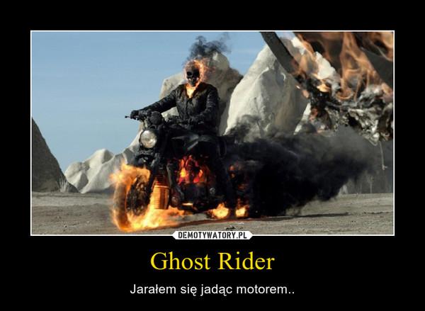 Ghost Rider – Jarałem się jadąc motorem..