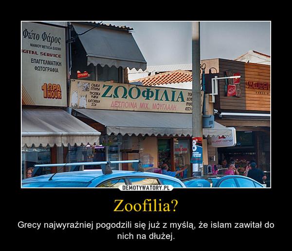 Zoofilia? – Grecy najwyraźniej pogodzili się już z myślą, że islam zawitał do nich na dłużej.