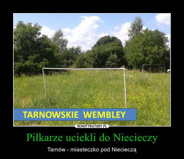 Piłkarze uciekli do Niecieczy – Tarnów - miasteczko pod Niecieczą