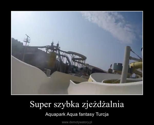 Super szybka zjeżdżalnia – Aquapark Aqua fantasy Turcja