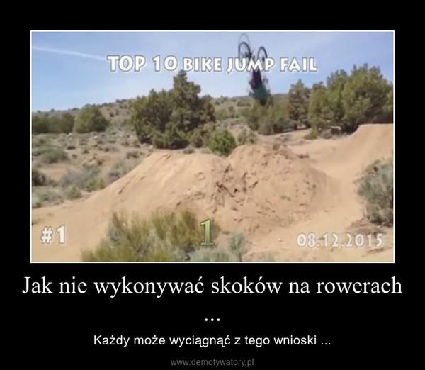 Jak nie wykonywać skoków na rowerach ... – Każdy może wyciągnąć z tego wnioski ...