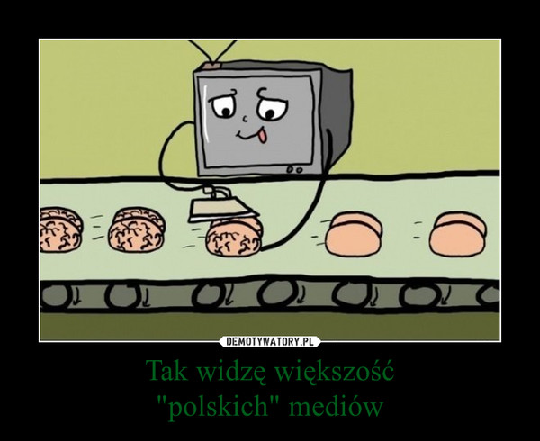 """Tak widzę większość""""polskich"""" mediów –"""