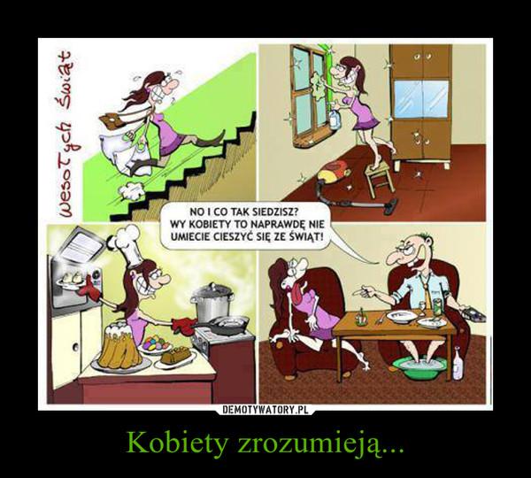 Kobiety zrozumieją... –