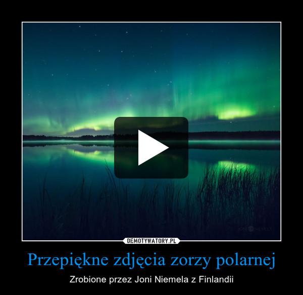 Przepiękne zdjęcia zorzy polarnej – Zrobione przez Joni Niemela z Finlandii