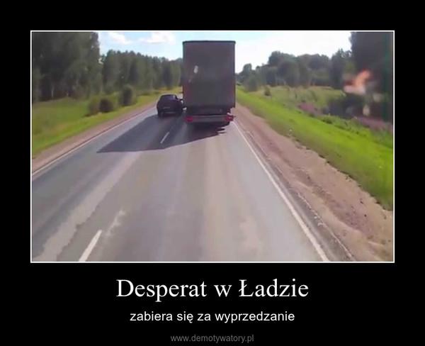 Desperat w Ładzie – zabiera się za wyprzedzanie