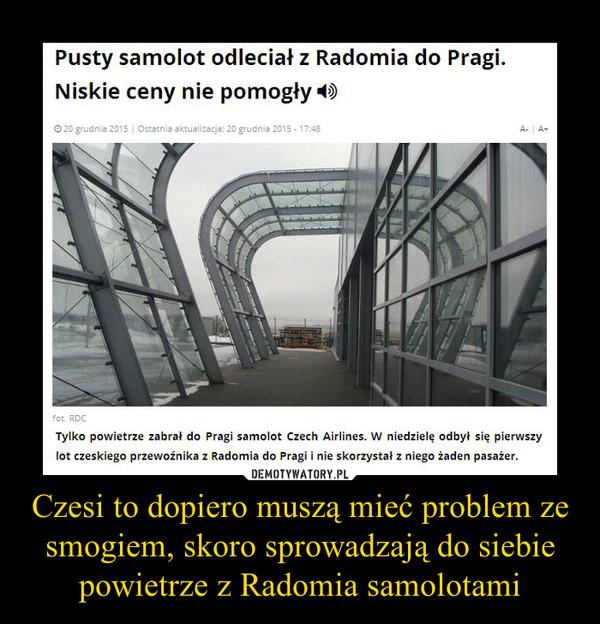 Czesi to dopiero muszą mieć problem ze smogiem, skoro sprowadzają do siebie powietrze z Radomia samolotami –