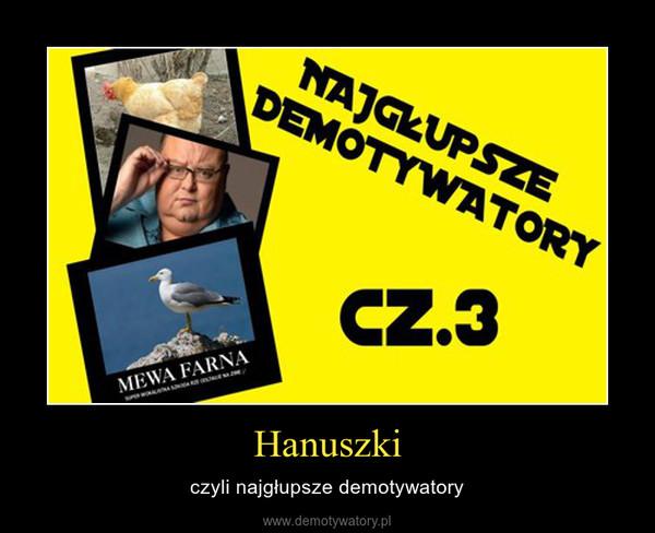 Hanuszki – czyli najgłupsze demotywatory
