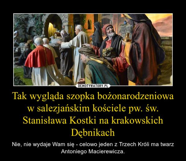 Tak wygląda szopka bożonarodzeniowa w salezjańskim kościele pw. św. Stanisława Kostki na krakowskich Dębnikach – Nie, nie wydaje Wam się - celowo jeden z Trzech Króli ma twarz Antoniego Macierewicza.
