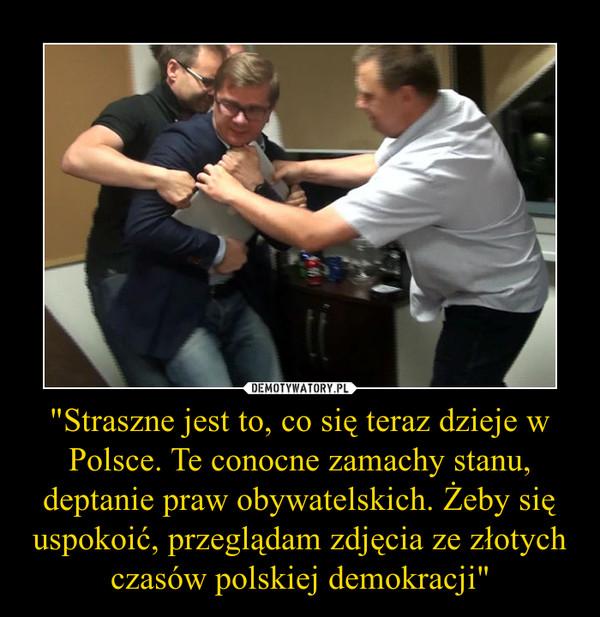 """""""Straszne jest to, co się teraz dzieje w Polsce. Te conocne zamachy stanu, deptanie praw obywatelskich. Żeby się uspokoić, przeglądam zdjęcia ze złotych czasów polskiej demokracji"""" –"""