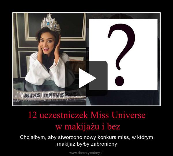 12 uczestniczek Miss Universe w makijażu i bez – Chciałbym, aby stworzono nowy konkurs miss, w którym makijaż byłby zabroniony