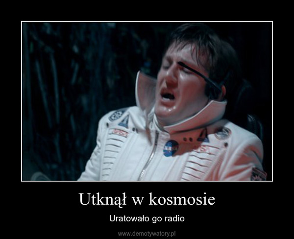 Utknął w kosmosie – Uratowało go radio