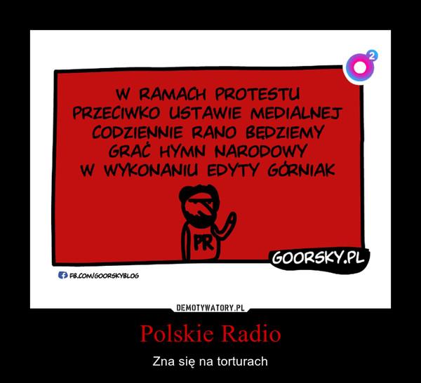 Polskie Radio – Zna się na torturach
