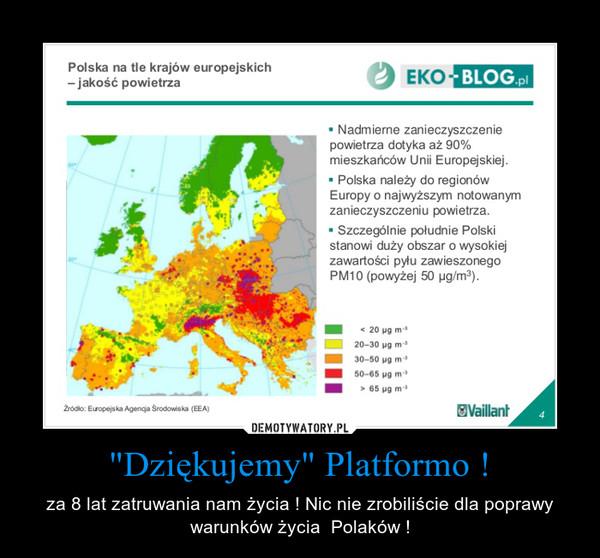 """""""Dziękujemy"""" Platformo ! – za 8 lat zatruwania nam życia ! Nic nie zrobiliście dla poprawy warunków życia  Polaków !"""