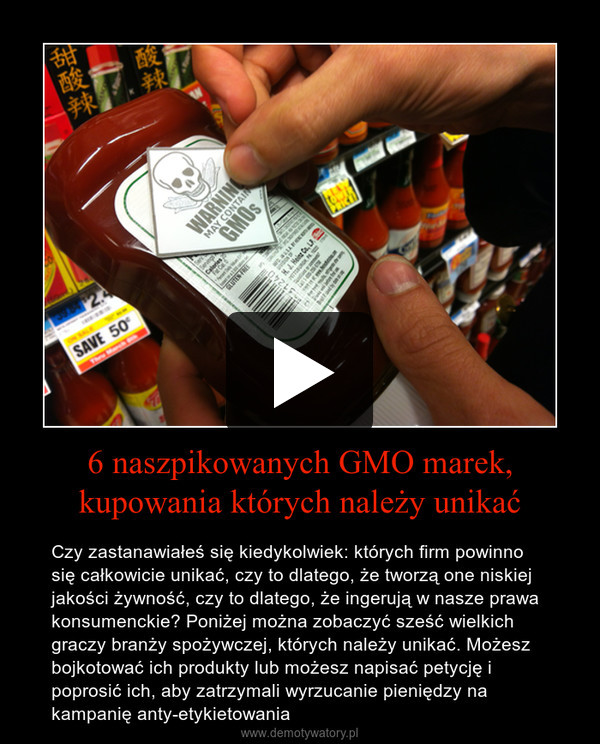 6 naszpikowanych GMO marek, kupowania których należy unikać – Czy zastanawiałeś się kiedykolwiek: których firm powinno się całkowicie unikać, czy to dlatego, że tworzą one niskiej jakości żywność, czy to dlatego, że ingerują w nasze prawa konsumenckie? Poniżej można zobaczyć sześć wielkich graczy branży spożywczej, których należy unikać. Możesz bojkotować ich produkty lub możesz napisać petycję i poprosić ich, aby zatrzymali wyrzucanie pieniędzy na kampanię anty-etykietowania