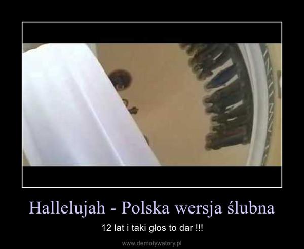 Hallelujah - Polska wersja ślubna – 12 lat i taki głos to dar !!!
