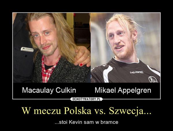 W meczu Polska vs. Szwecja... – ...stoi Kevin sam w bramce