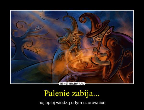 Palenie zabija... – najlepiej wiedzą o tym czarownice
