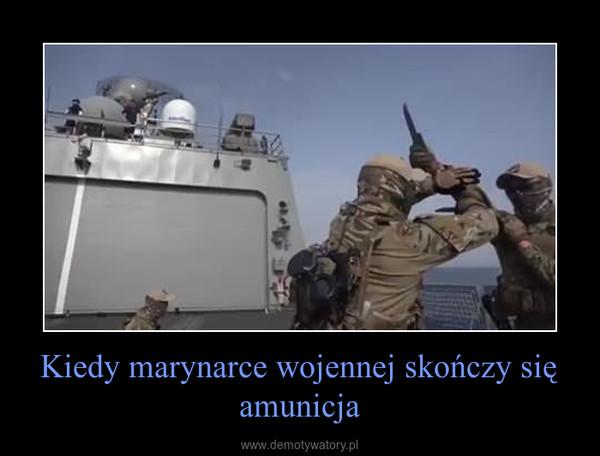 Kiedy marynarce wojennej skończy się amunicja –