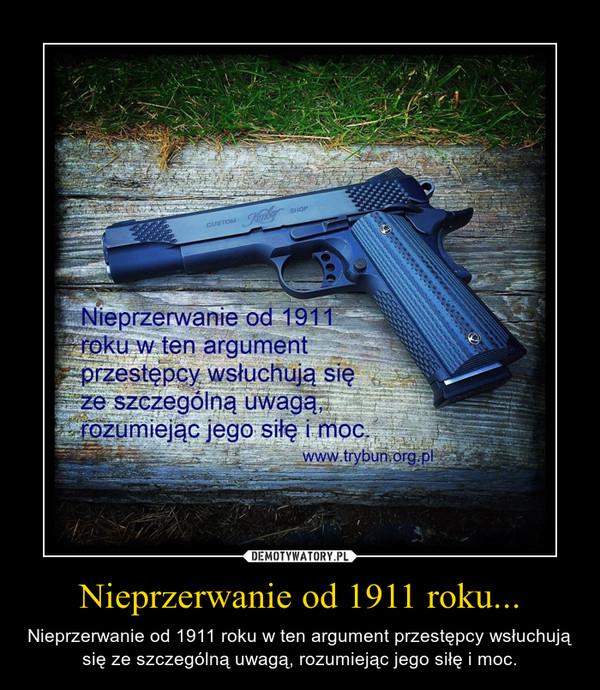 Nieprzerwanie od 1911 roku... – Nieprzerwanie od 1911 roku w ten argument przestępcy wsłuchują się ze szczególną uwagą, rozumiejąc jego siłę i moc.