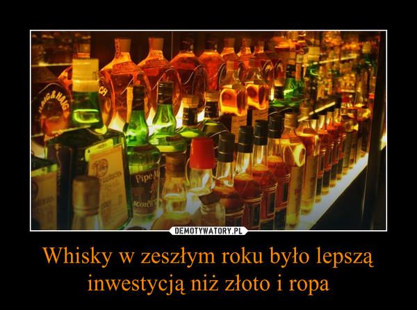 Whisky w zeszłym roku było lepszą inwestycją niż złoto i ropa –