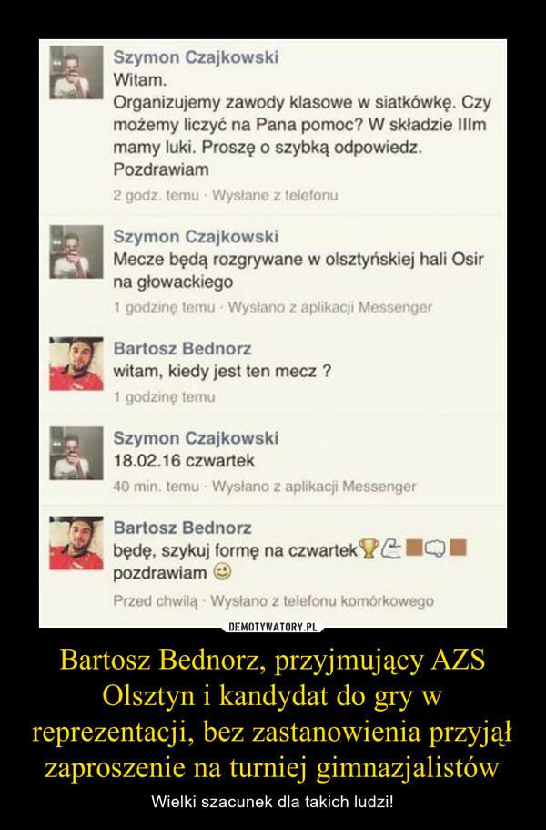 Bartosz Bednorz, przyjmujący AZS Olsztyn i kandydat do gry w reprezentacji, bez zastanowienia przyjął zaproszenie na turniej gimnazjalistów – Wielki szacunek dla takich ludzi!