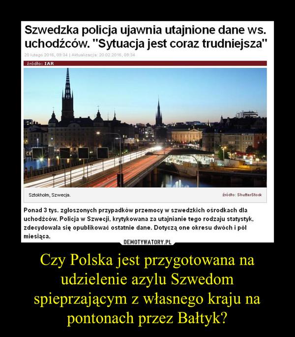 Czy Polska jest przygotowana na udzielenie azylu Szwedom spieprzającym z własnego kraju na pontonach przez Bałtyk? –