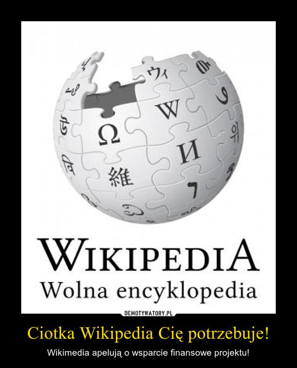 Ciotka Wikipedia Cię potrzebuje! – Wikimedia apelują o wsparcie finansowe projektu!