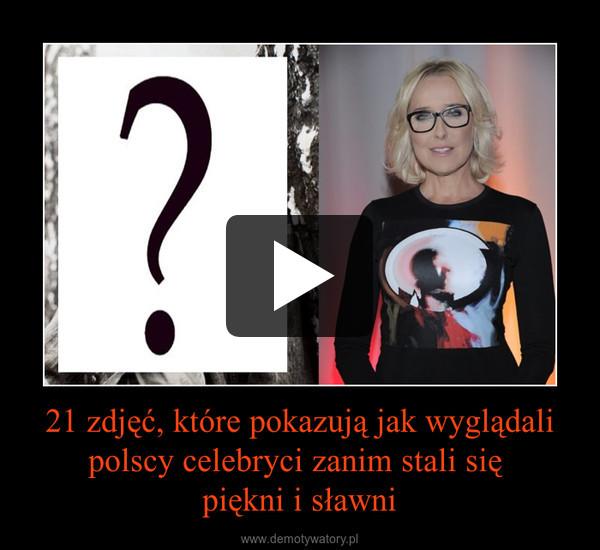21 zdjęć, które pokazują jak wyglądali polscy celebryci zanim stali się piękni i sławni –