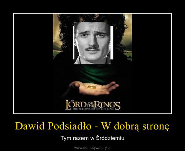 Dawid Podsiadło - W dobrą stronę – Tym razem w Śródziemiu
