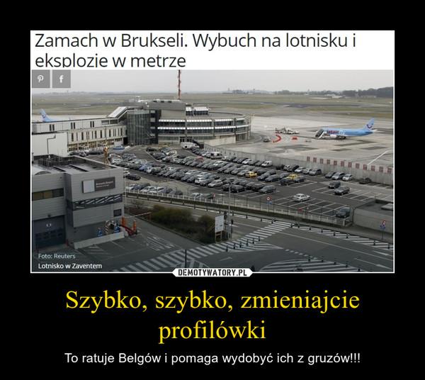 Szybko, szybko, zmieniajcie profilówki – To ratuje Belgów i pomaga wydobyć ich z gruzów!!!