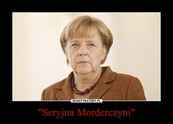"""""""Seryjna Morderczyni"""" –"""