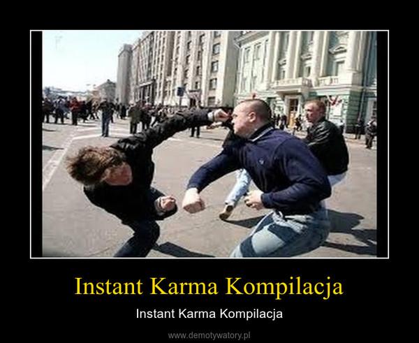 Instant Karma Kompilacja – Instant Karma Kompilacja