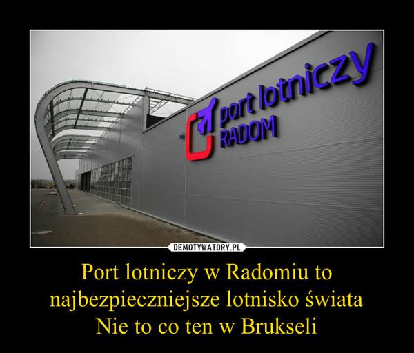 Port lotniczy w Radomiu to najbezpieczniejsze lotnisko świataNie to co ten w Brukseli –