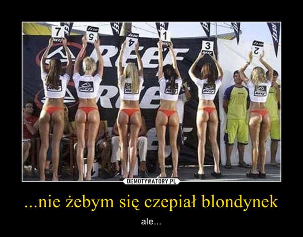 ...nie żebym się czepiał blondynek – ale...
