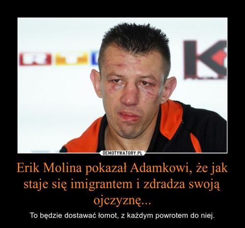 Erik Molina pokazał Adamkowi, że jak staje się imigrantem i zdradza swoją ojczyznę...
