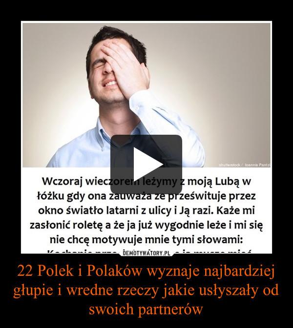 22 Polek i Polaków wyznaje najbardziej głupie i wredne rzeczy jakie usłyszały od swoich partnerów –