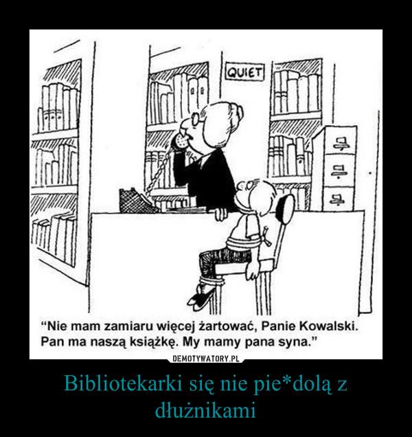 Bibliotekarki się nie pie*dolą z dłużnikami –